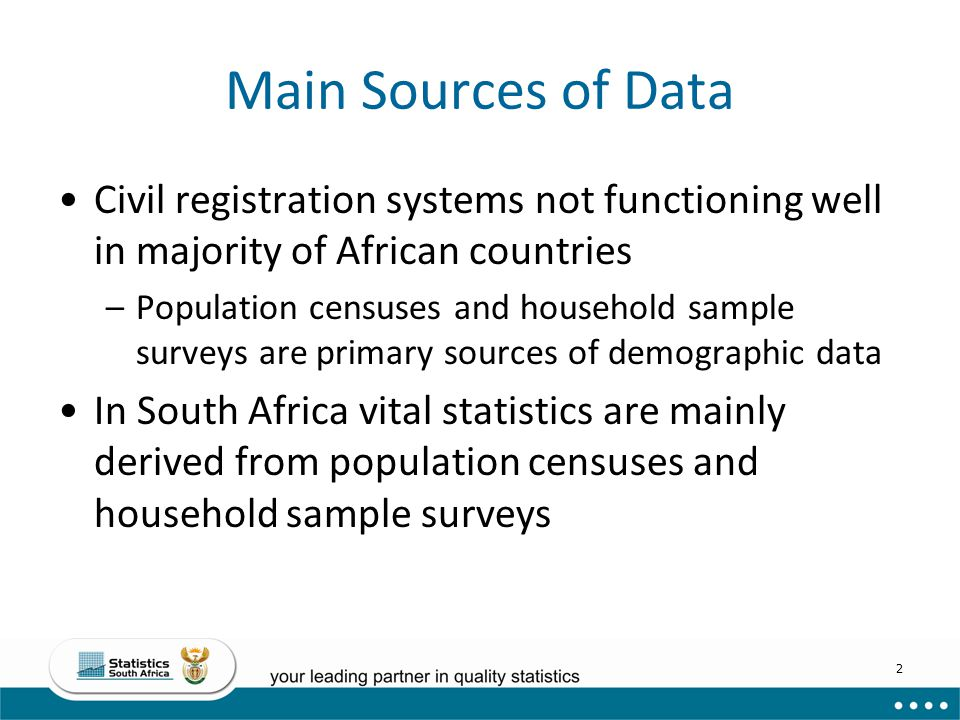 Main Sources of Data Civil registration systems not functioning well in majority of African countries.