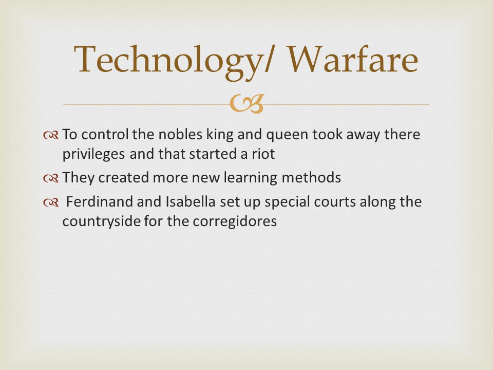 Technology/ Warfare To control the nobles king and queen took away there privileges and that started a riot.