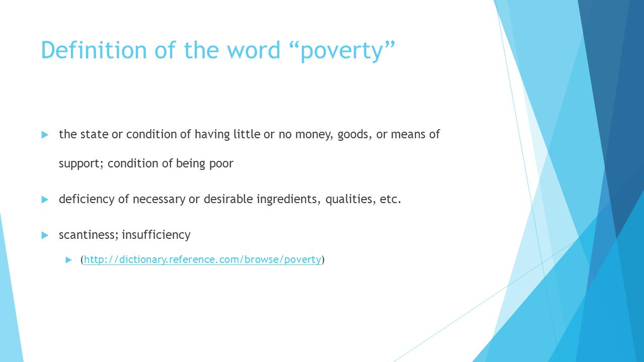 definitions of poverty Economic deprivation – lack of income – is a standard feature of most definitions  of poverty but this in itself does not take account of the myriad of social, cultural.