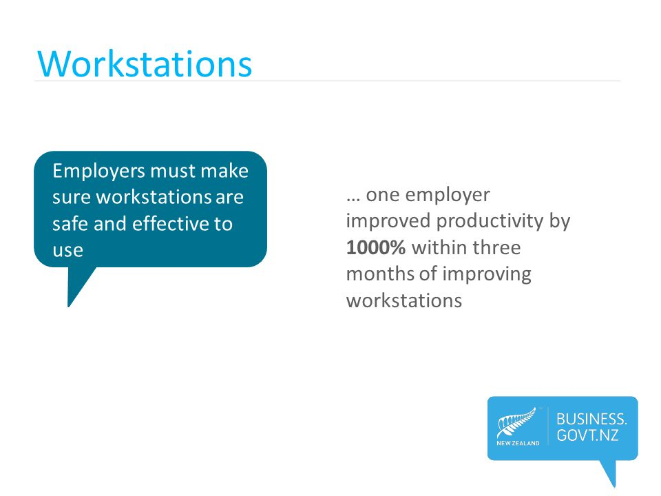 Workstations Employers must make sure workstations are safe and effective to use.