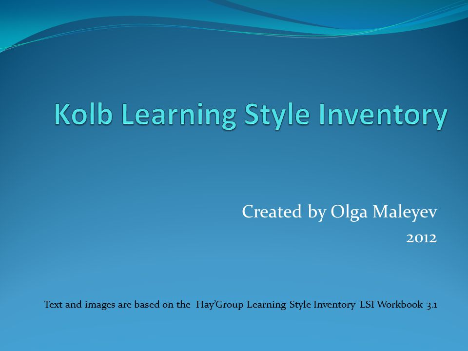 kolb learning style inventory Kolb's learning styles o w w e t o ut t hi n g s abstract conceptualisation thinking perception continuum h accommodating (feel and do) ce/ae converging (think and do.