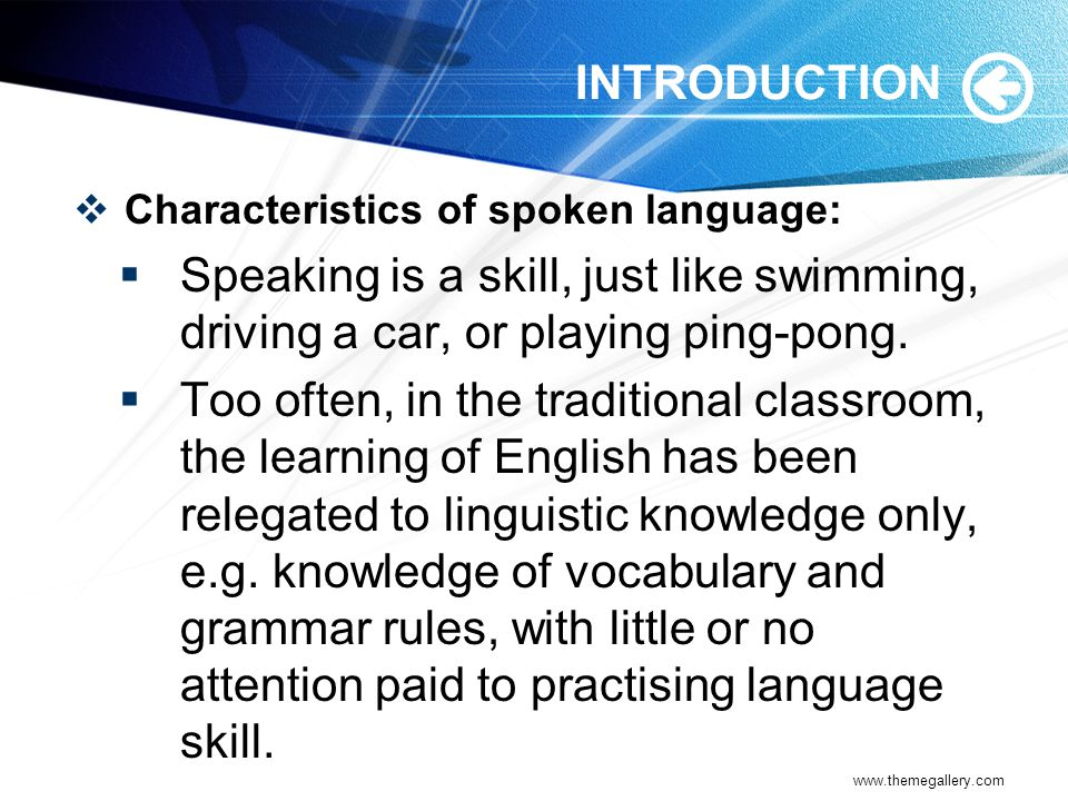 INTRODUCTION Characteristics of spoken language: Speaking is a skill, just like swimming, driving a car, or playing ping-pong.