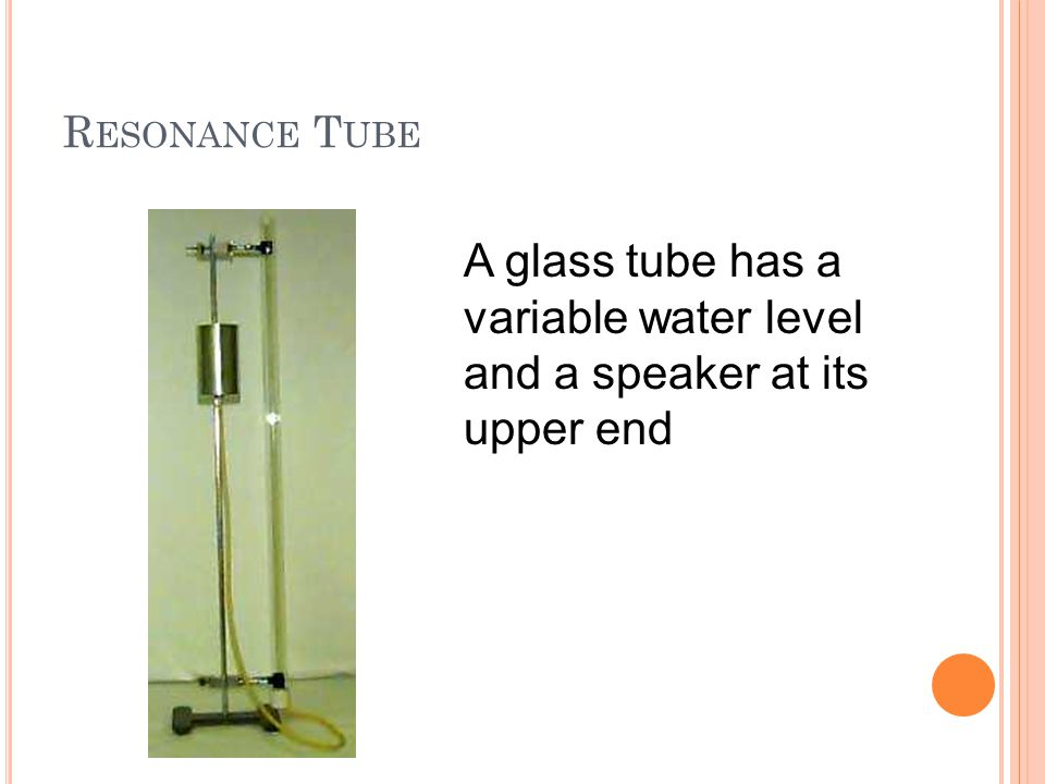 A glass tube has a variable water level and a speaker at its upper end