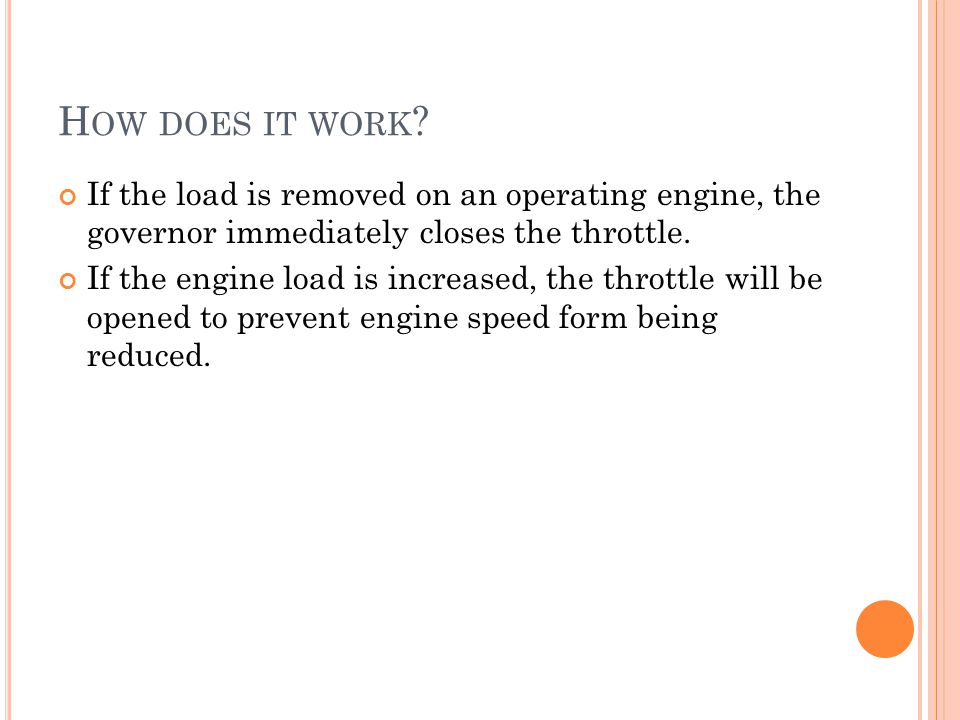 How does it work If the load is removed on an operating engine, the governor immediately closes the throttle.