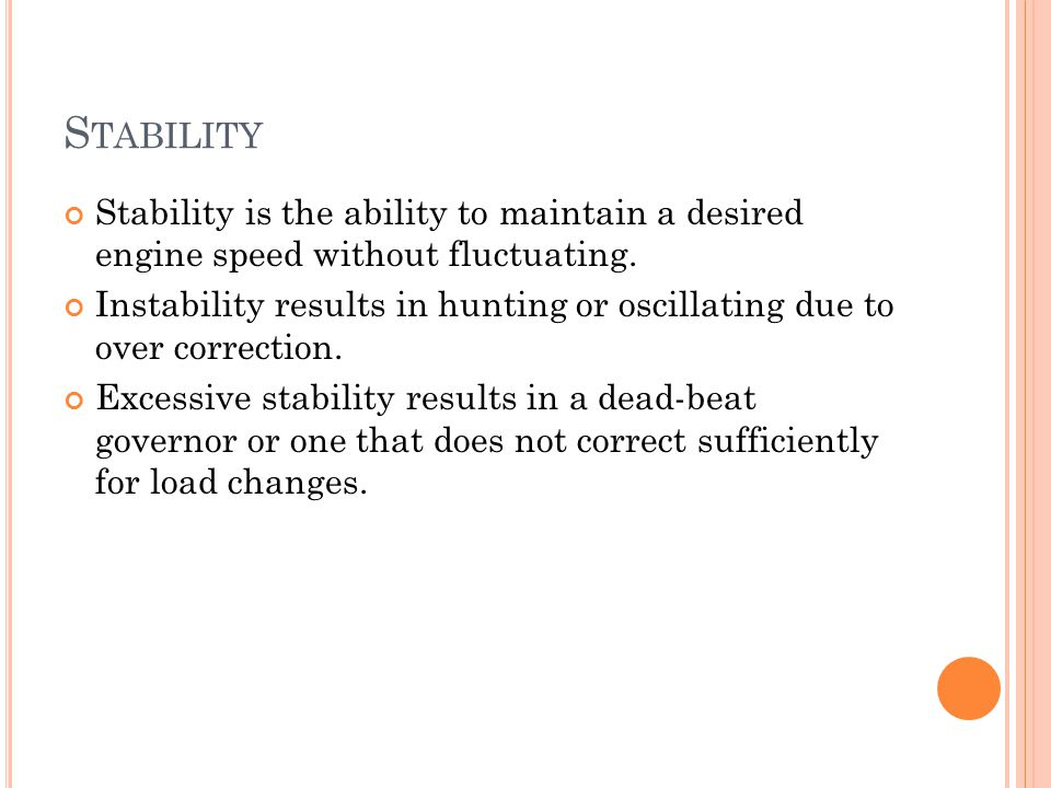 Stability Stability is the ability to maintain a desired engine speed without fluctuating.
