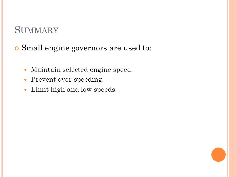 Summary Small engine governors are used to:
