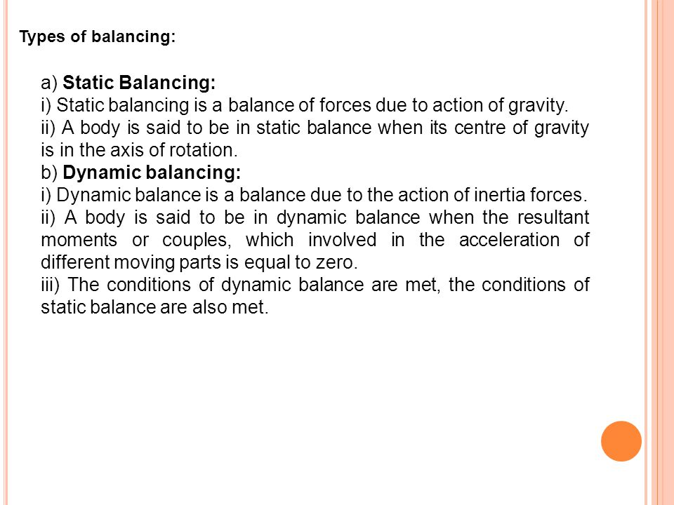 i) Static balancing is a balance of forces due to action of gravity.