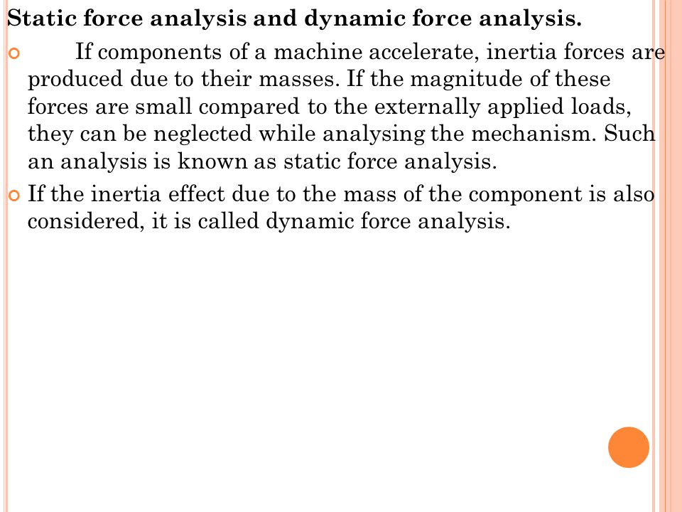 Static force analysis and dynamic force analysis.