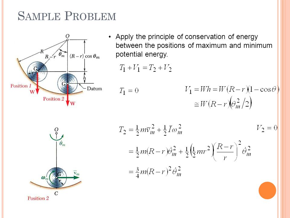 Sample Problem Apply the principle of conservation of energy between the positions of maximum and minimum potential energy.
