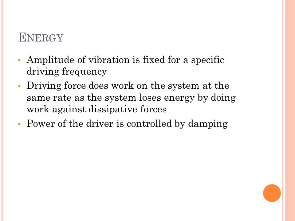 Energy Amplitude of vibration is fixed for a specific driving frequency.