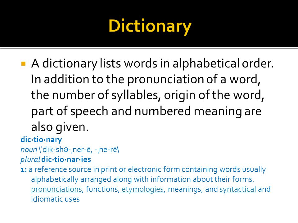 Dictionary A dictionary lists words in alphabetical order.
