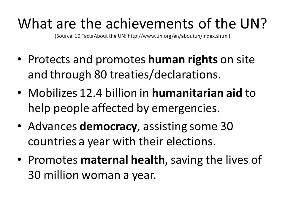 accomplishments of the united nations An impressive list of accomplishments on a tiny budget and lack of support by usa and ussr it continues to be the only viable hope for world peace, the elimination of poverty(an achievable goal with the support of wealthy nations), reduction/elimination of infectious disease, carbon dioxide reduction and much more.