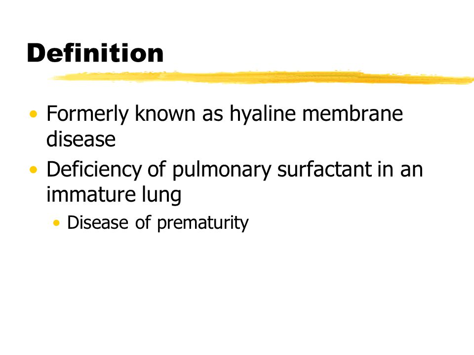 Definition Formerly known as hyaline membrane disease
