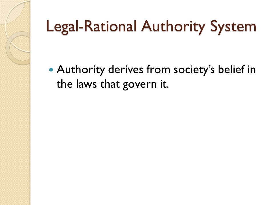 """is legal rational authority the most To the most common methods used in social psychology, political science,  well- known precept that legitimate authority in the """"legal-rational""""."""