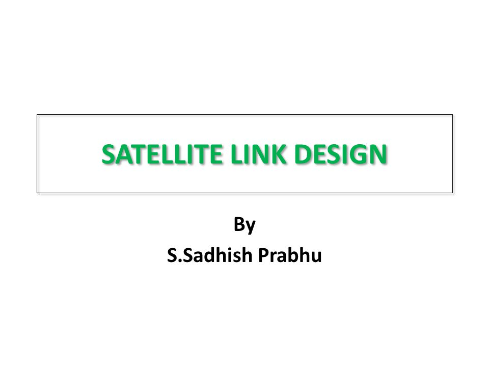 SATELLITE LINK DESIGN By S.Sadhish Prabhu