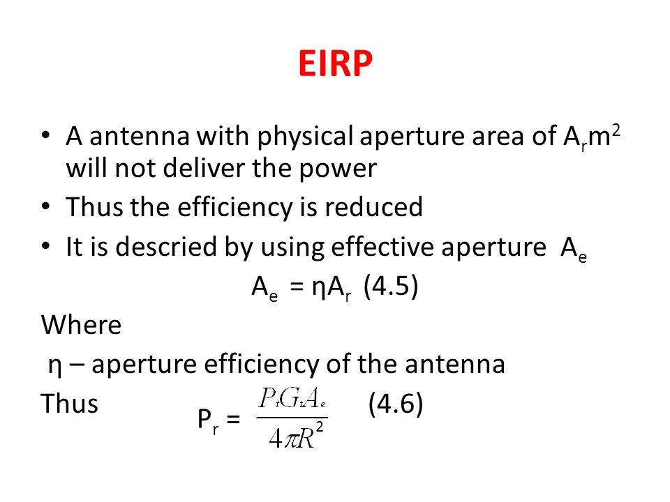 EIRP A antenna with physical aperture area of Arm2 will not deliver the power. Thus the efficiency is reduced.