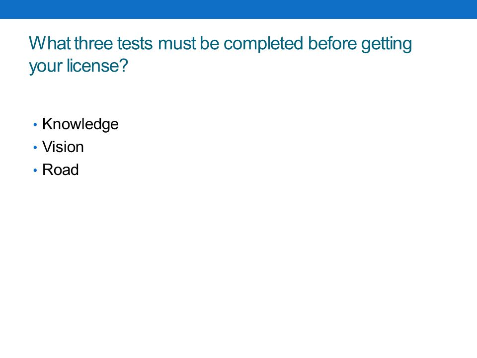 What three tests must be completed before getting your license