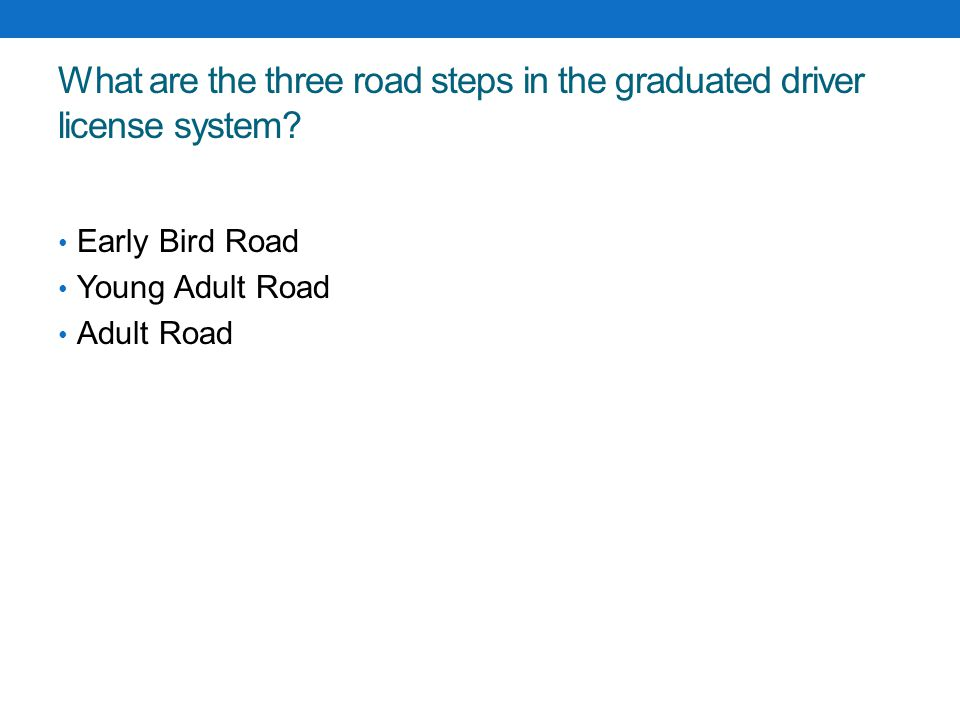 What are the three road steps in the graduated driver license system