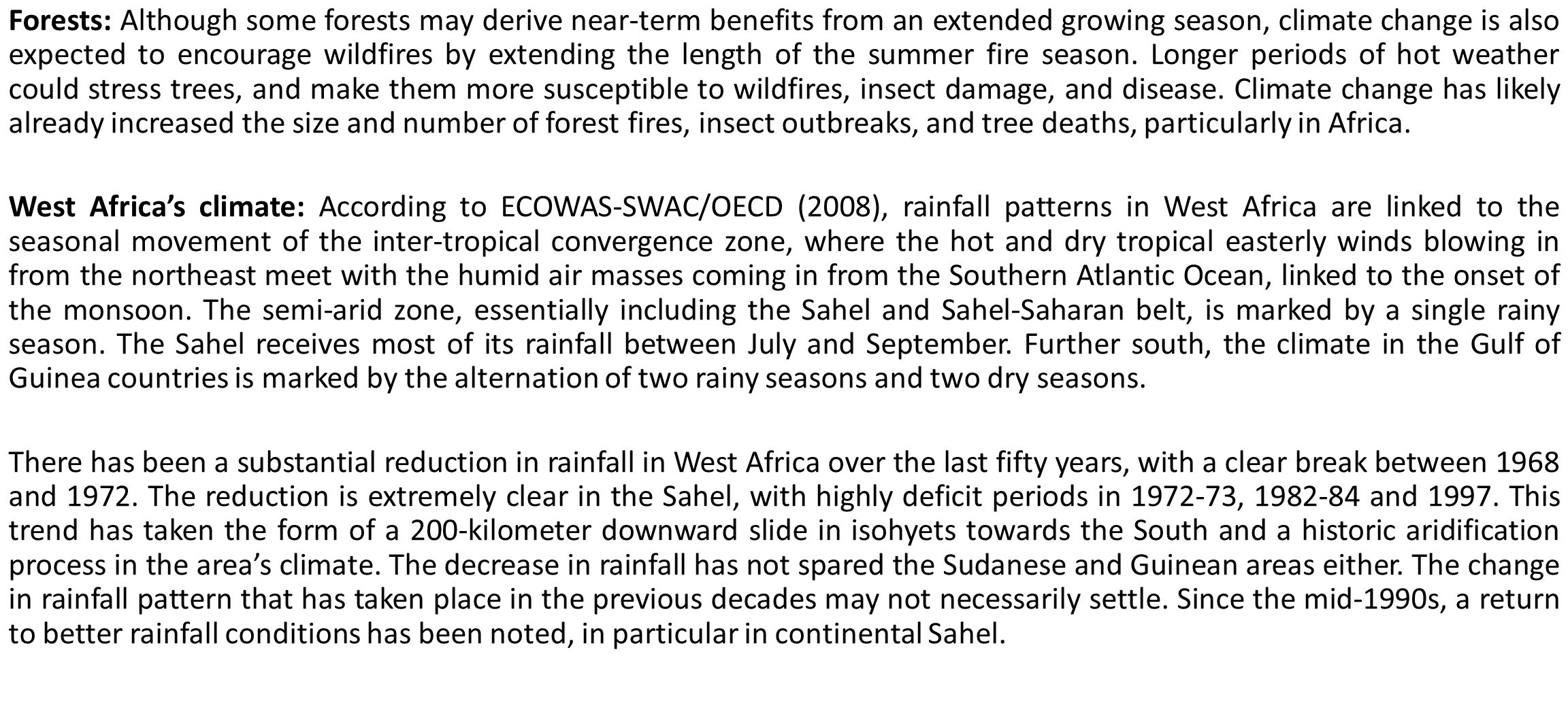 Forests: Although some forests may derive near-term benefits from an extended growing season, climate change is also expected to encourage wildfires by extending the length of the summer fire season. Longer periods of hot weather could stress trees, and make them more susceptible to wildfires, insect damage, and disease. Climate change has likely already increased the size and number of forest fires, insect outbreaks, and tree deaths, particularly in Africa.