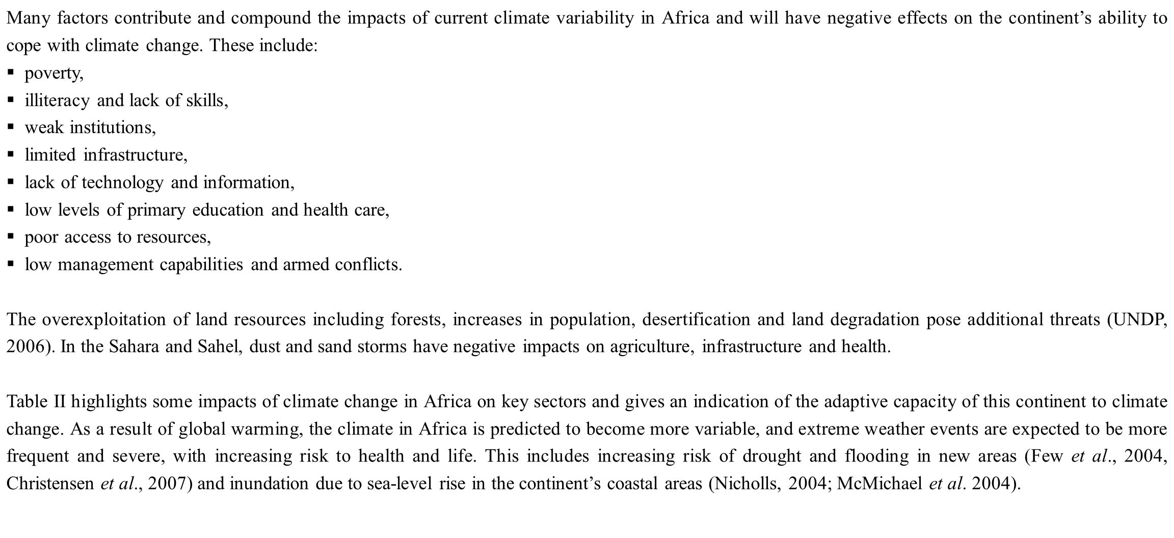 Many factors contribute and compound the impacts of current climate variability in Africa and will have negative effects on the continent's ability to cope with climate change. These include: