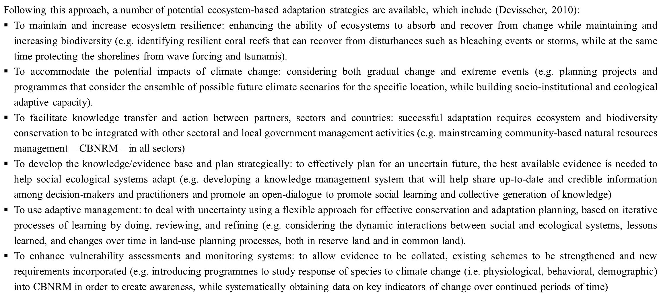 Following this approach, a number of potential ecosystem-based adaptation strategies are available, which include (Devisscher, 2010):