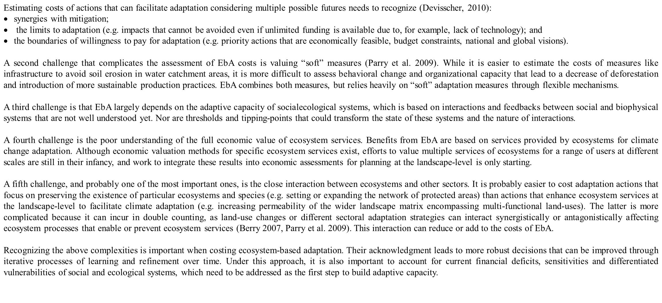 Estimating costs of actions that can facilitate adaptation considering multiple possible futures needs to recognize (Devisscher, 2010):