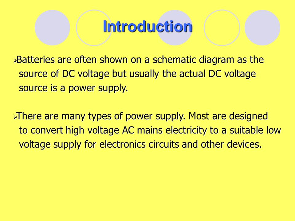 Introduction Batteries are often shown on a schematic diagram as the