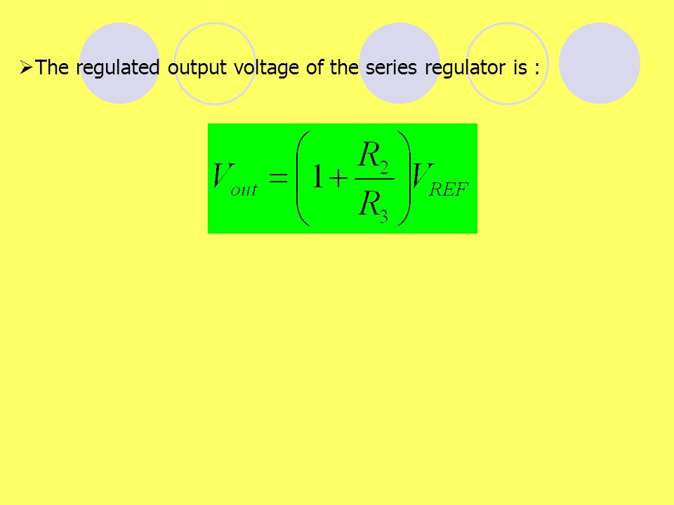 The regulated output voltage of the series regulator is :