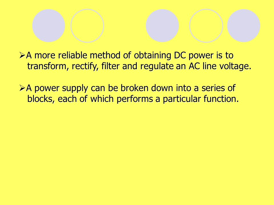 A more reliable method of obtaining DC power is to