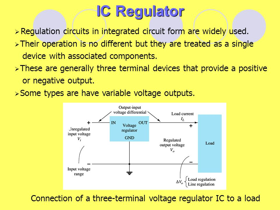 IC Regulator Regulation circuits in integrated circuit form are widely used. Their operation is no different but they are treated as a single.
