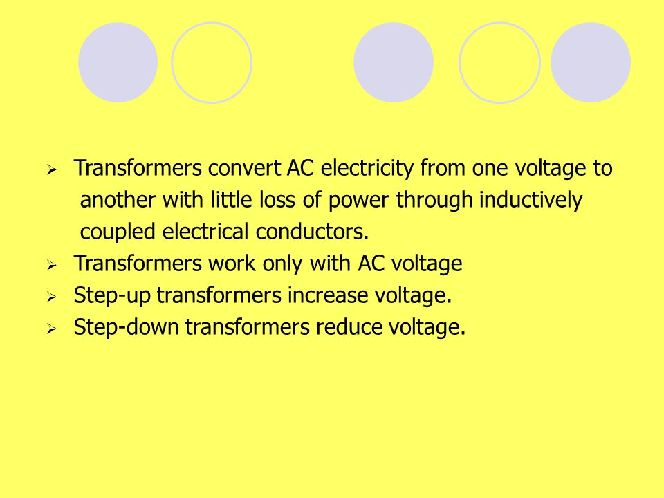 Transformers convert AC electricity from one voltage to