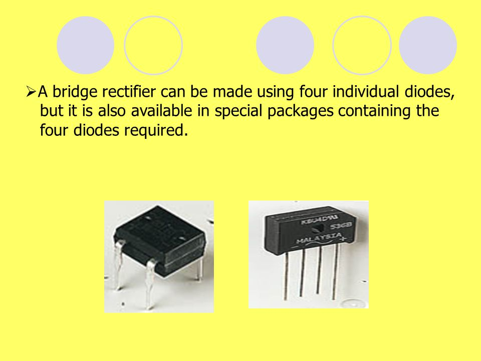 A bridge rectifier can be made using four individual diodes,