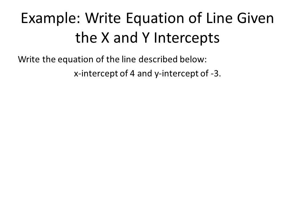 Drawing Lines With Given Intercepts : Example write equation of line given the and y