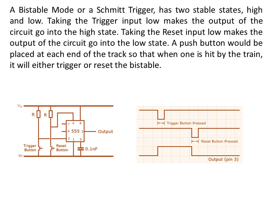 A Bistable Mode or a Schmitt Trigger, has two stable states, high and low.