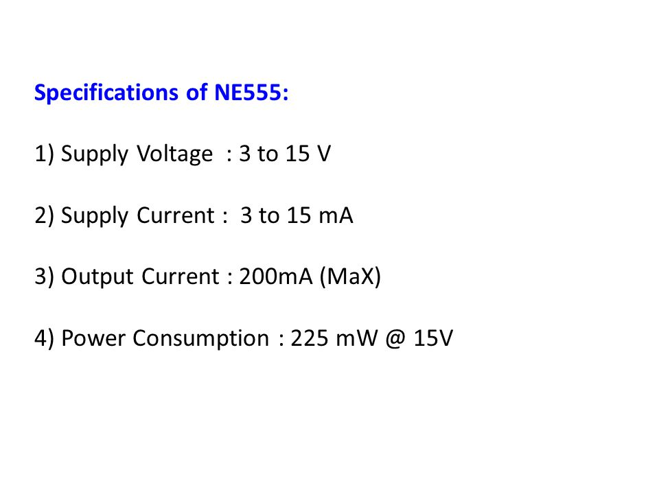 Specifications of NE555: 1) Supply Voltage : 3 to 15 V