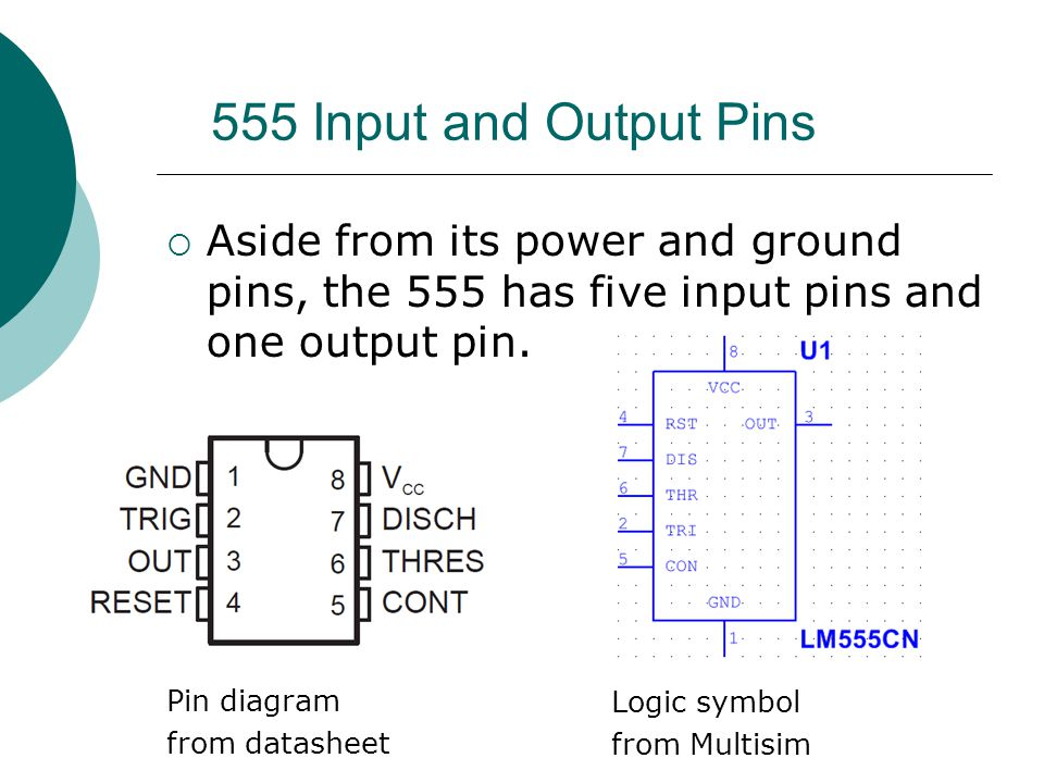 555 Input and Output Pins Aside from its power and ground pins, the 555 has five input pins and one output pin.