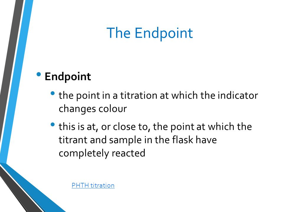 The Endpoint Endpoint. the point in a titration at which the indicator changes colour.
