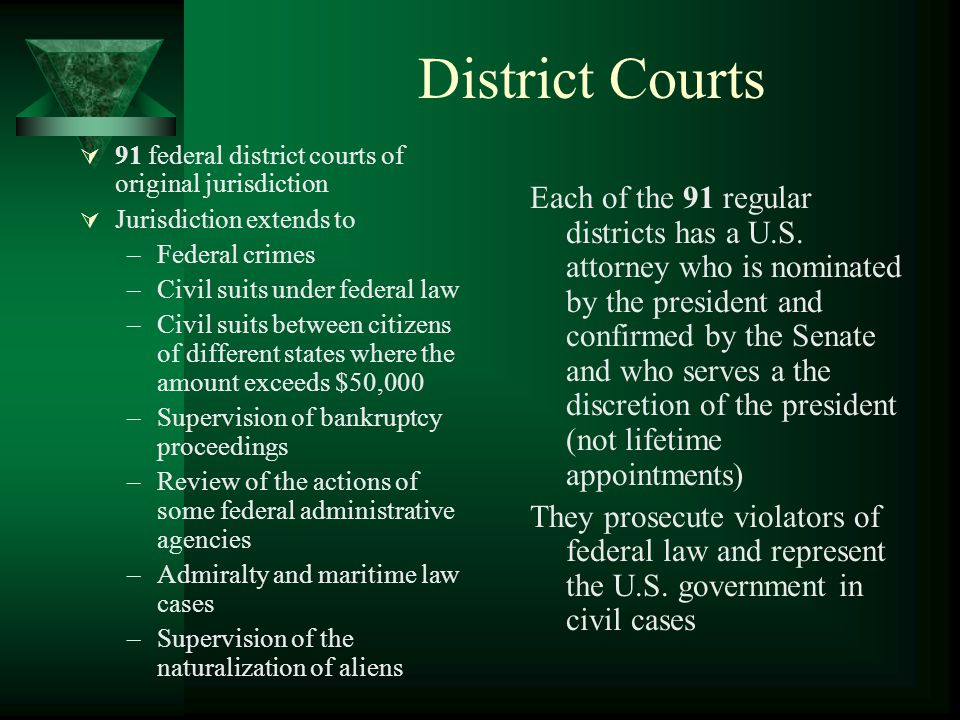 District Courts 91 federal district courts of original jurisdiction. Jurisdiction extends to. Federal crimes.
