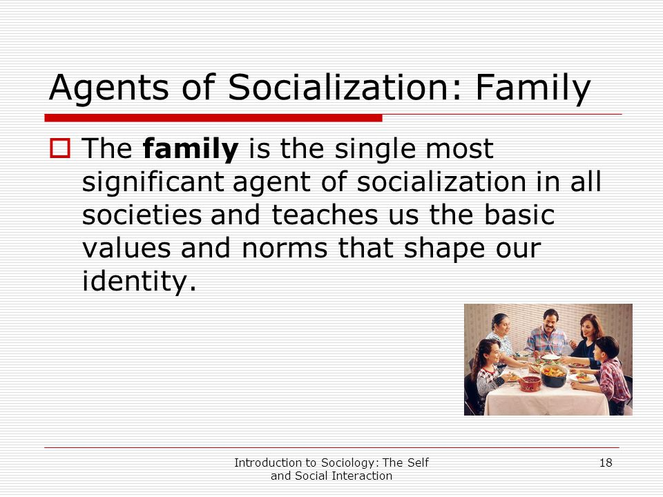 "the most important agent of socialization sociology essay Free essay: ""what are the most important agents of socialization and how are they being accounted for in children lives"" parents are important agents of."