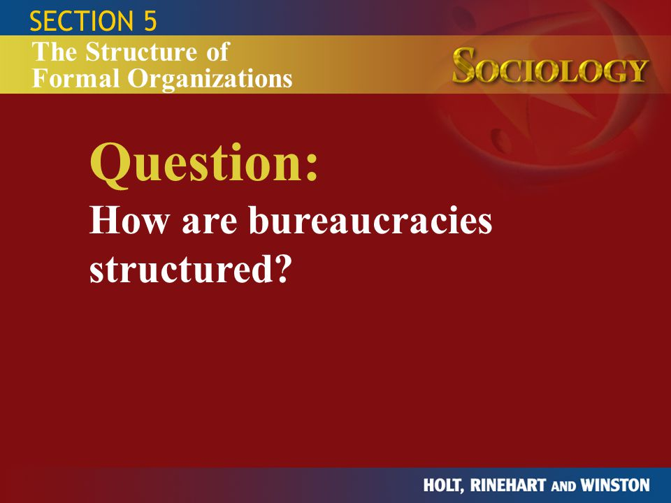 Question: How are bureaucracies structured SECTION 5