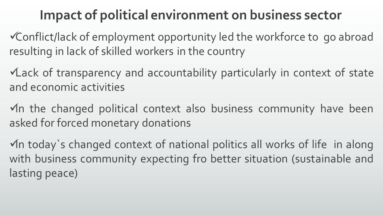 impact of political environment on doing 22 political and legal factors that impact  some countries offer a more stable business environment than others in fact, political stability is a key part of .