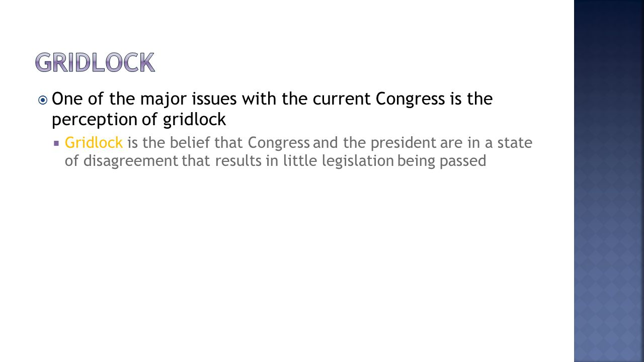Gridlock One of the major issues with the current Congress is the perception of gridlock.