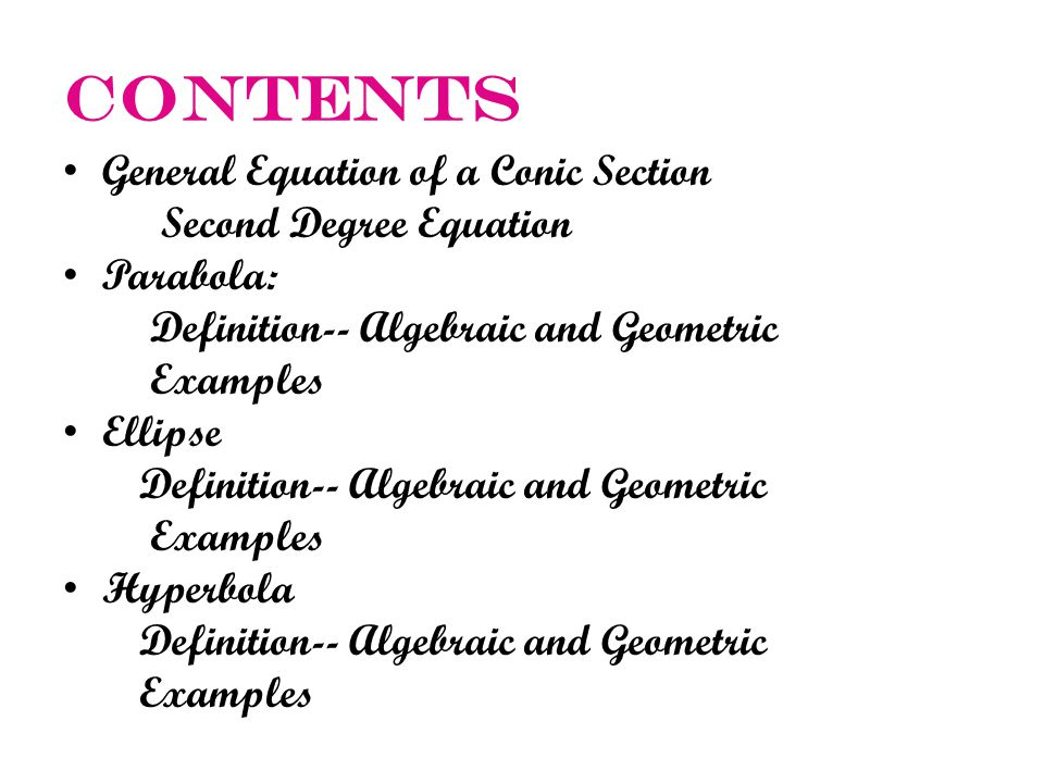 Contents General Equation of a Conic Section Second Degree Equation