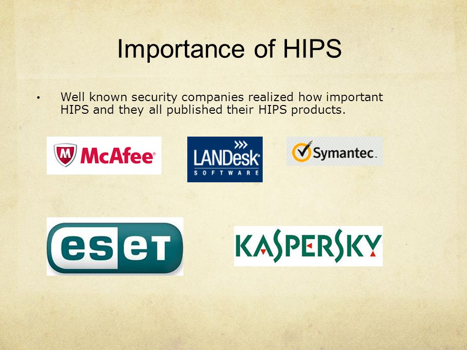 Importance of HIPS Well known security companies realized how important HIPS and they all published their HIPS products.
