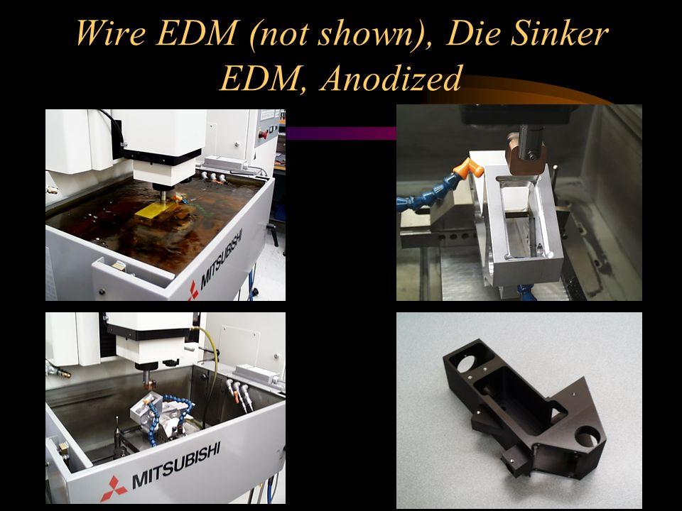 Wire EDM (not shown), Die Sinker EDM, Anodized