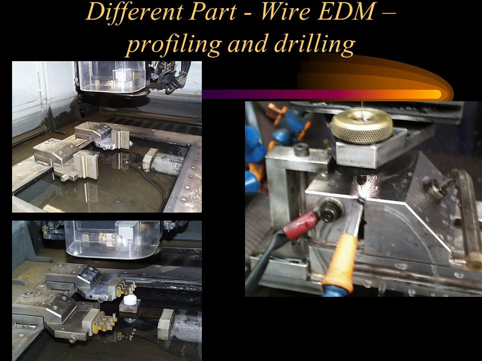 Different Part - Wire EDM – profiling and drilling