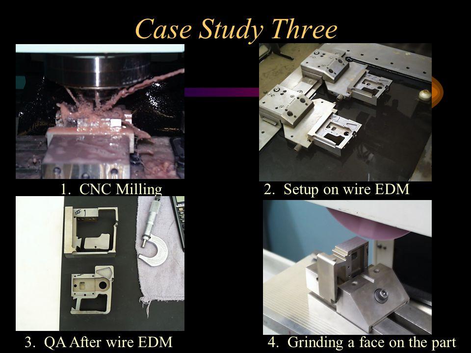 Case Study Three 1. CNC Milling 2. Setup on wire EDM