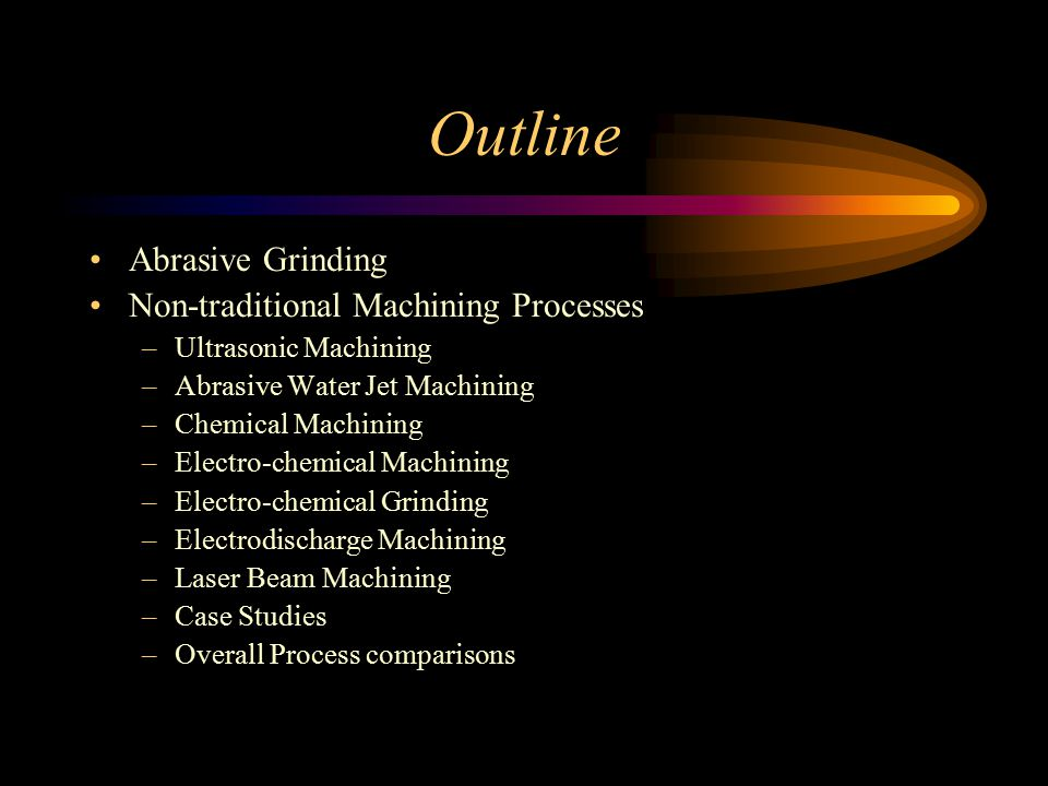 Outline Abrasive Grinding Non-traditional Machining Processes