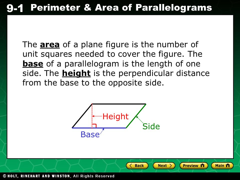 The area of a plane figure is the number of unit squares needed to cover the figure. The base of a parallelogram is the length of one side. The height is the perpendicular distance from the base to the opposite side.