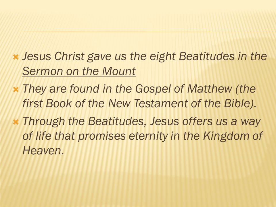 Jesus Christ gave us the eight Beatitudes in the Sermon on the Mount